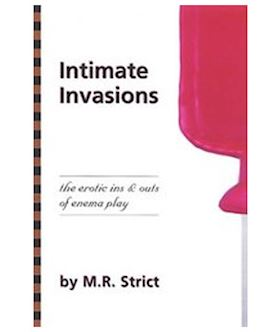 Intimate Invasions- The Erotic Ins and Outs of Enema Play