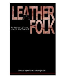 Leathersex: Radical Sex, People, Politics, and Practice